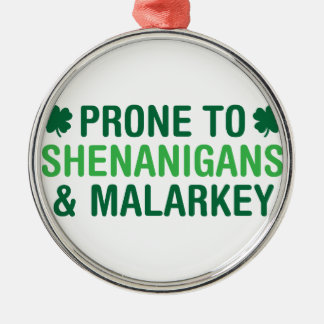 Prone to Shenanigans Metal Ornament