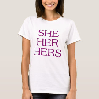 Pronouns - SHE / HER / HERS - LGBTQ Trans pronouns T-Shirt
