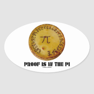 Proof Is In The Pi Pi On Baked Pie Oval Sticker