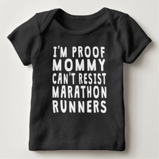 Proof Mommy Can't Resist Marathon Runners Baby T-Shirt