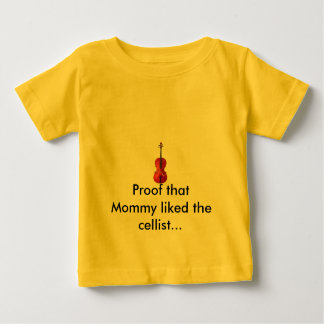 Proof that Mommy liked the celli... Baby T-Shirt