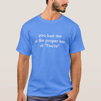 "Proper Use Of ""You're"" T-Shirt"