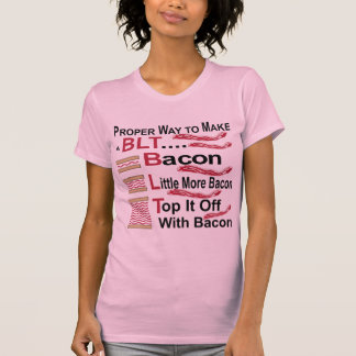 Proper Way To Make A BLT Bacon Lettuce Sammich T-Shirt