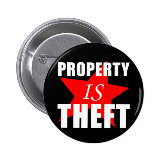 Property is Theft 2 Inch Round Button