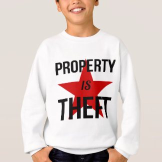 Property is Theft - Anarchist Socialist Communist Sweatshirt