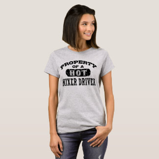 Property of a Hot Mixer Driver T-Shirt