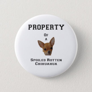 Property of a Spoiled Rotten Chihuahua 2 Inch Round Button