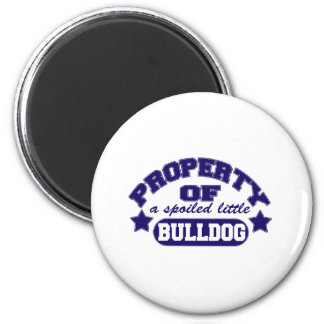 Property of a Spolied Bulldog Magnet