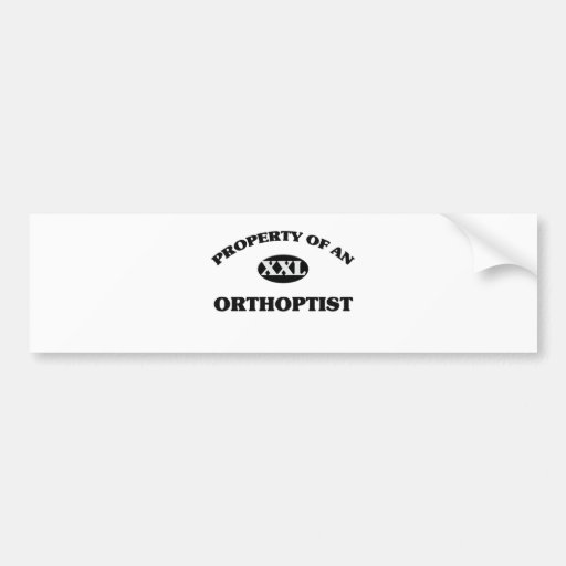 Property of anORTHOPTIST Bumper Stickers
