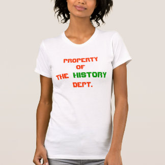PROPERTY, OF, HISTORY, THE, DEPT. TSHIRTS