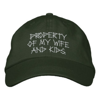 Property of my wife and kids. embroidered hat