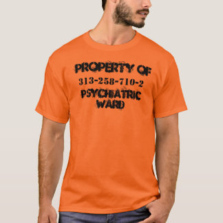 PROPERTY OF , PSYCHIATRIC WARD, 313-258-710-2 T-Shirt