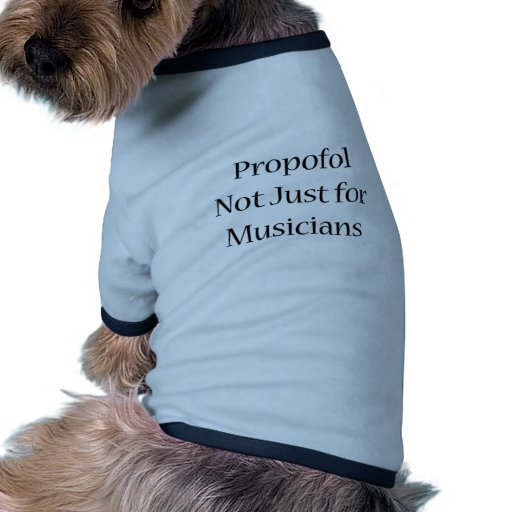 Propofol Not just For Musicians Pet Clothes