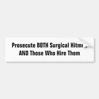 Prosecute BOTH Surgical Hitmen & Those Who Hire Bumper Sticker