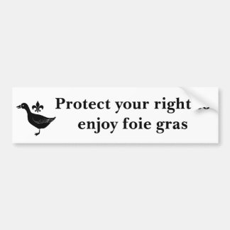 Protect your right to enjoy foie gras bumper sticker