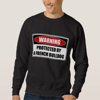 Protected By A French Bulldog Sweatshirt