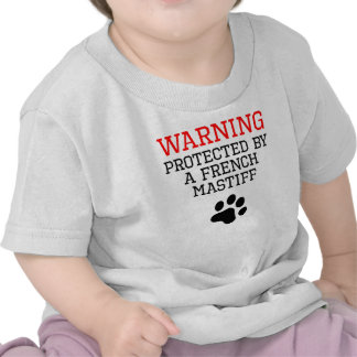 Protected By A French Mastiff Tshirts
