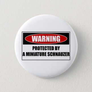 Protected By A Miniature Schnauzer 2 Inch Round Button