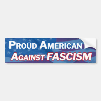 Proud American against facism Bumper Sticker