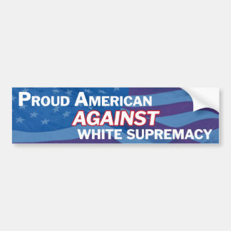 Proud American against white supremacy - blue Bumper Sticker