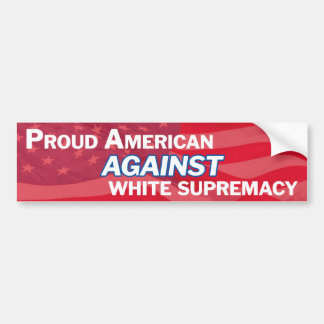 Proud American against white supremacy Bumper Sticker