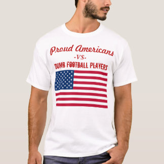 Proud Americans Stand Cowards Kneel T-Shirt