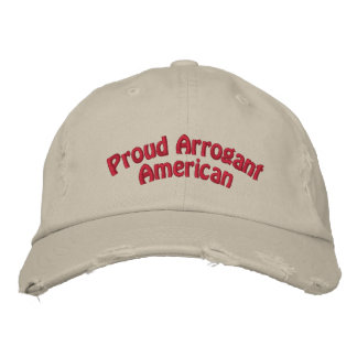 Proud Arrogant American Embroidered Hat