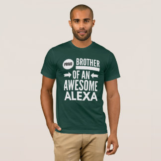 Proud brother of an awesome Alexa T-Shirt