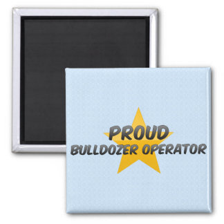 Proud Bulldozer Operator Fridge Magnet