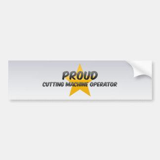 Proud Cutting Machine Operator Bumper Sticker