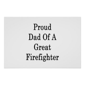 Proud Dad Of A Great Firefighter Poster