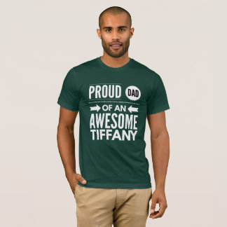 Proud Dad of an awesome Tiffany T-Shirt