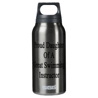 Proud Daughter Of A Great Swimming Instructor Insulated Water Bottle