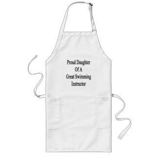 Proud Daughter Of A Great Swimming Instructor Long Apron