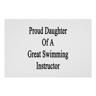 Proud Daughter Of A Great Swimming Instructor Poster