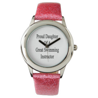 Proud Daughter Of A Great Swimming Instructor Wristwatch