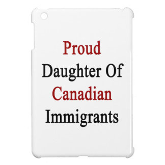 Proud Daughter Of Canadian Immigrants Cover For The iPad Mini