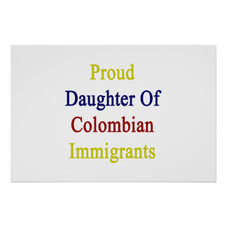 Proud Daughter Of Colombian Immigrants Poster