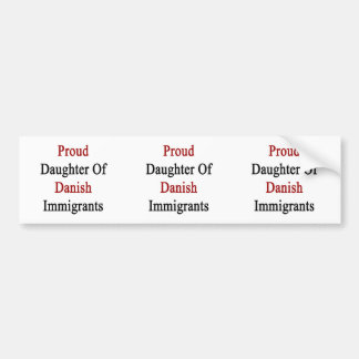 Proud Daughter Of Danish Immigrants Bumper Sticker