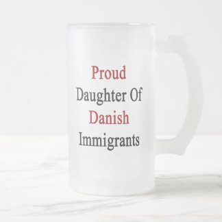 Proud Daughter Of Danish Immigrants Frosted Glass Beer Mug
