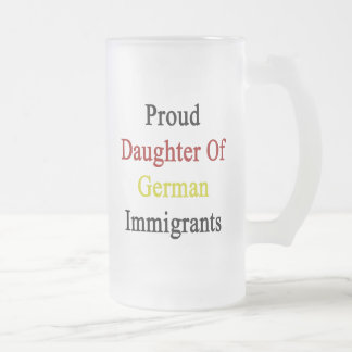 Proud Daughter Of German Immigrants Frosted Glass Beer Mug