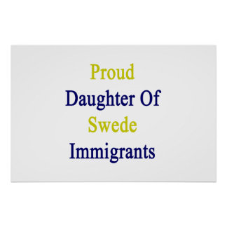 Proud Daughter Of Swede Immigrants Poster