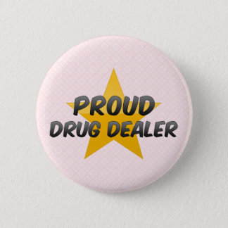 Proud Drug Dealer 2 Inch Round Button