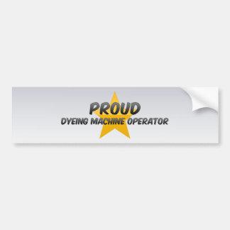 Proud Dyeing Machine Operator Bumper Sticker