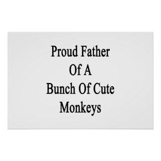 Proud Father Of A Bunch Of Cute Monkeys Poster