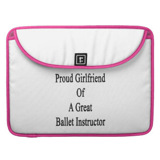 Proud Girlfriend Of A Great Ballet Instructor Sleeves For MacBook Pro