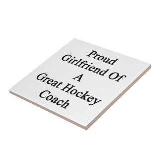 Proud Girlfriend Of A Great Hockey Coach Ceramic Tiles