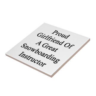 Proud Girlfriend Of A Great Snowboarding Instructo Ceramic Tiles