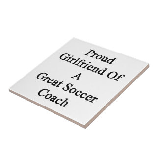 Proud Girlfriend Of A Great Soccer Coach Ceramic Tiles