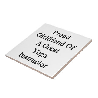 Proud Girlfriend Of A Great Yoga Instructor Ceramic Tile